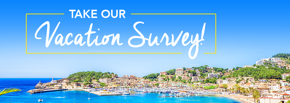Take our vacation survey! Share your insights on upcoming travel plans.